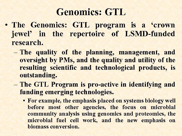 Genomics: GTL • The Genomics: GTL program is a 'crown jewel' in the repertoire