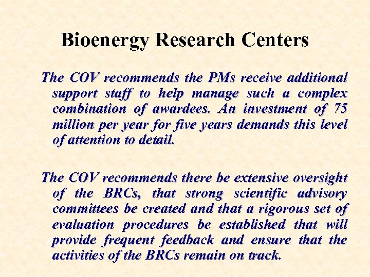 Bioenergy Research Centers The COV recommends the PMs receive additional support staff to help