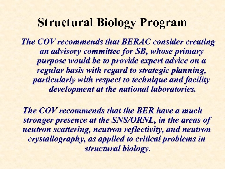 Structural Biology Program The COV recommends that BERAC consider creating an advisory committee for