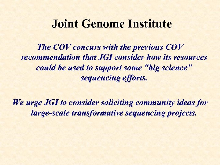 Joint Genome Institute The COV concurs with the previous COV recommendation that JGI consider