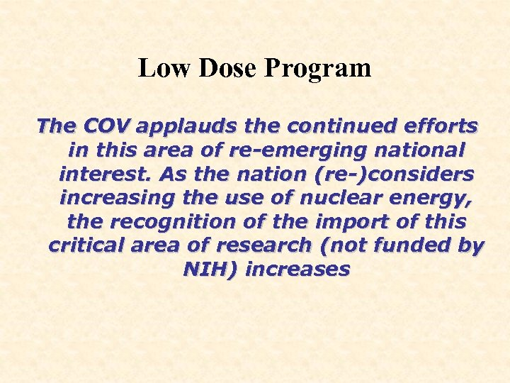 Low Dose Program The COV applauds the continued efforts in this area of re-emerging