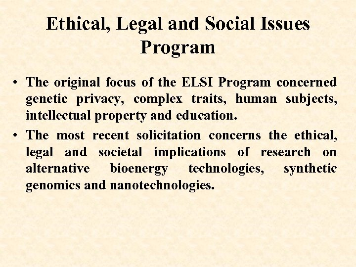 Ethical, Legal and Social Issues Program • The original focus of the ELSI Program