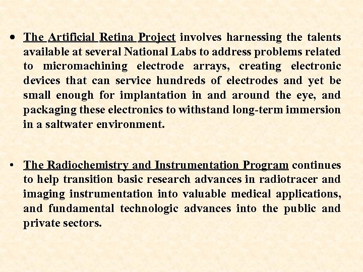 · The Artificial Retina Project involves harnessing the talents available at several National Labs