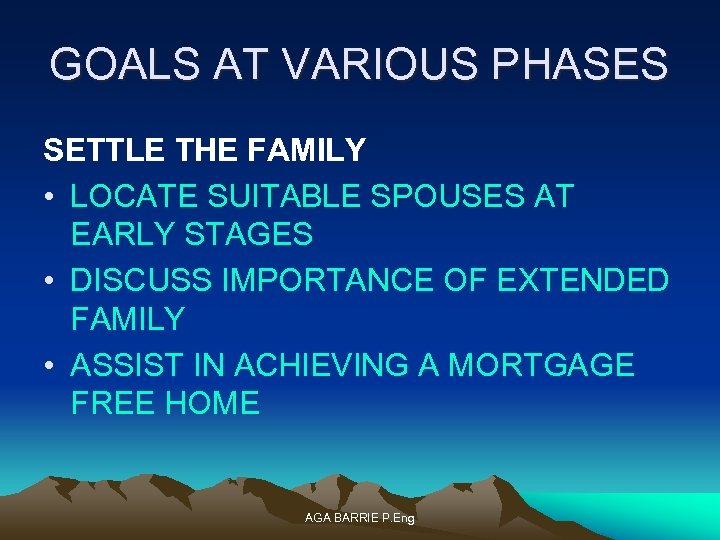GOALS AT VARIOUS PHASES SETTLE THE FAMILY • LOCATE SUITABLE SPOUSES AT EARLY STAGES