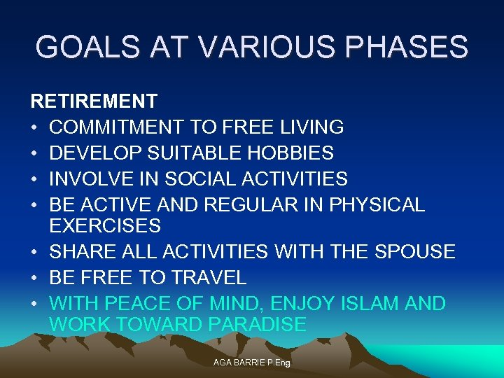 GOALS AT VARIOUS PHASES RETIREMENT • COMMITMENT TO FREE LIVING • DEVELOP SUITABLE HOBBIES