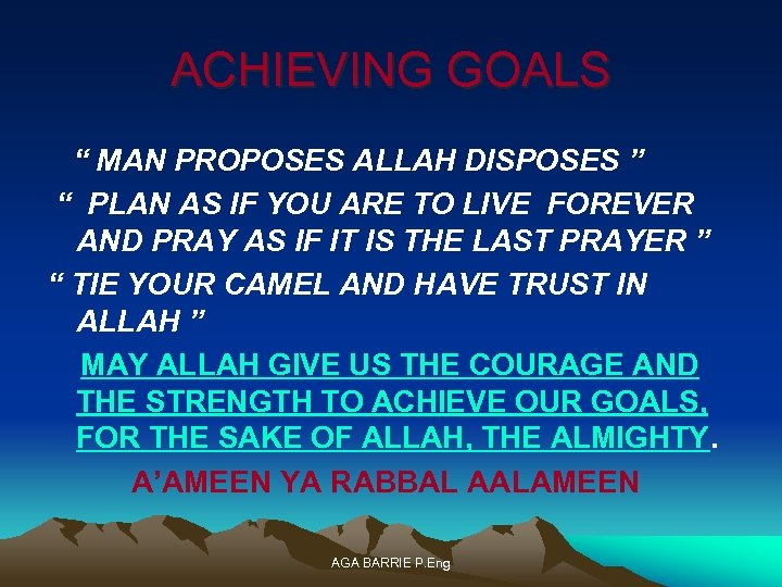 "ACHIEVING GOALS "" MAN PROPOSES ALLAH DISPOSES "" "" PLAN AS IF YOU ARE"