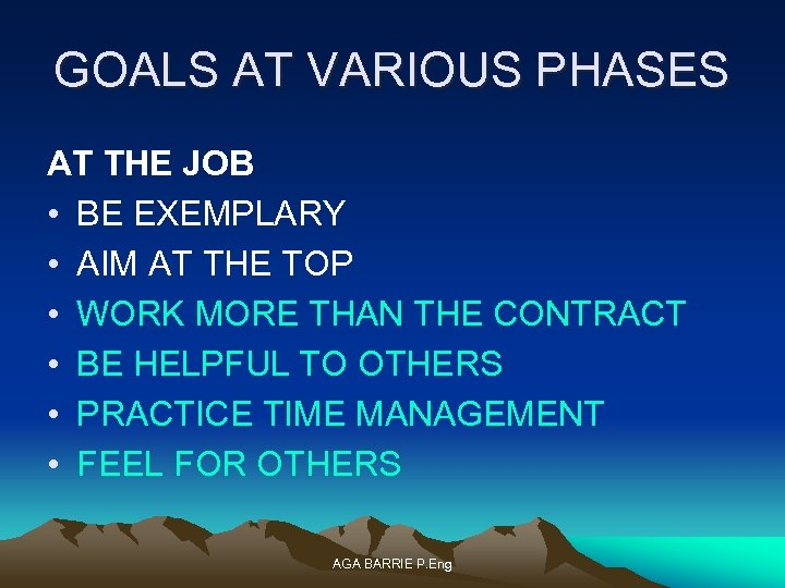 GOALS AT VARIOUS PHASES AT THE JOB • BE EXEMPLARY • AIM AT THE