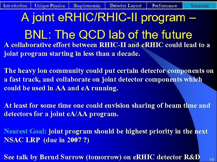 Introduction Unique Physics Requirements Detector Layout Performance Summary A joint e. RHIC/RHIC-II program –