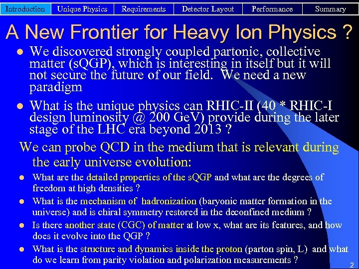 Introduction Unique Physics Requirements Detector Layout Performance Summary A New Frontier for Heavy Ion
