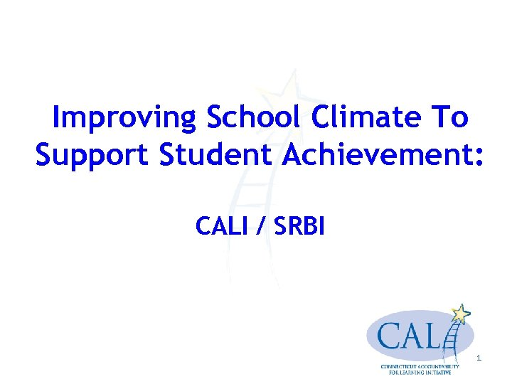 Improving School Climate To Support Student Achievement: CALI / SRBI 1