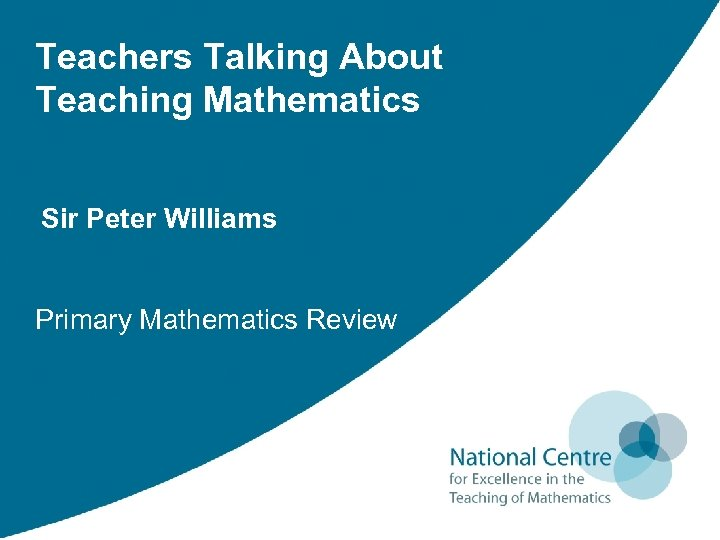 Teachers Talking About Teaching Mathematics Sir Peter Williams Primary Mathematics Review