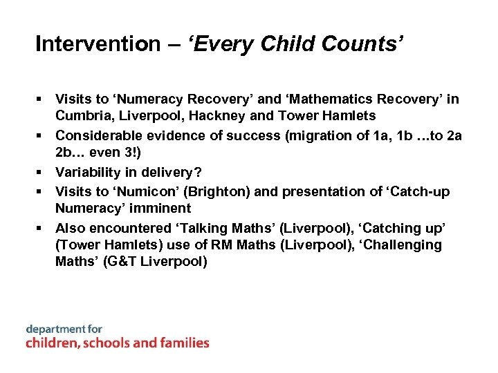 Intervention – 'Every Child Counts' § Visits to 'Numeracy Recovery' and 'Mathematics Recovery' in