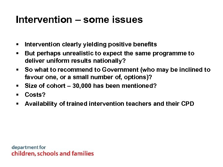 Intervention – some issues § Intervention clearly yielding positive benefits § But perhaps unrealistic