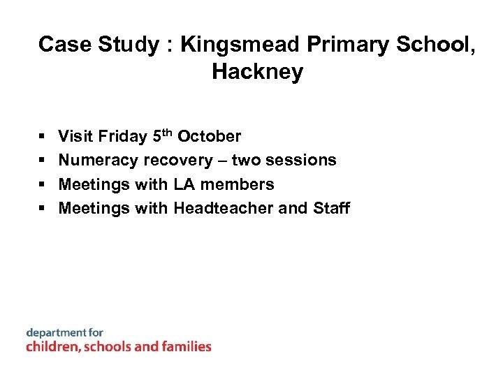 Case Study : Kingsmead Primary School, Hackney § § Visit Friday 5 th October