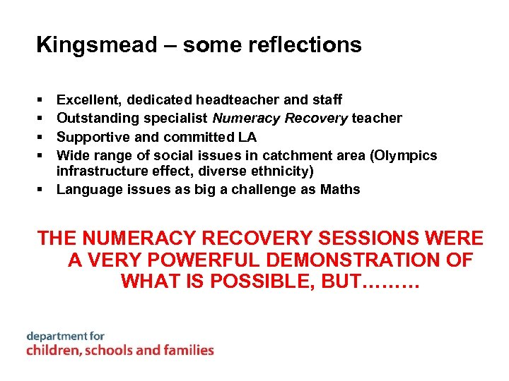 Kingsmead – some reflections § § Excellent, dedicated headteacher and staff Outstanding specialist Numeracy