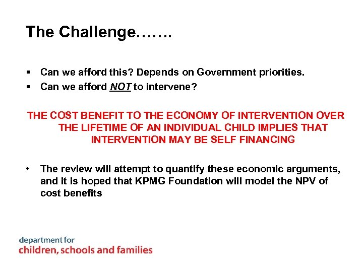 The Challenge……. § Can we afford this? Depends on Government priorities. § Can we