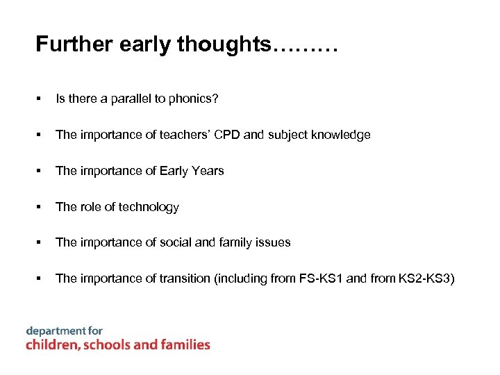 Further early thoughts……… § Is there a parallel to phonics? § The importance of