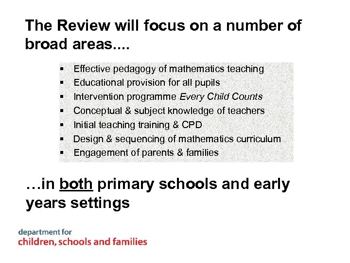 The Review will focus on a number of broad areas. . § § §