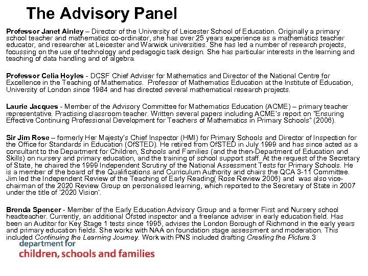 The Advisory Panel Professor Janet Ainley – Director of the University of Leicester School