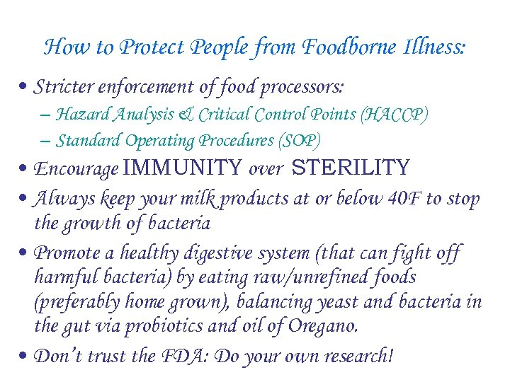 How to Protect People from Foodborne Illness: • Stricter enforcement of food processors: –