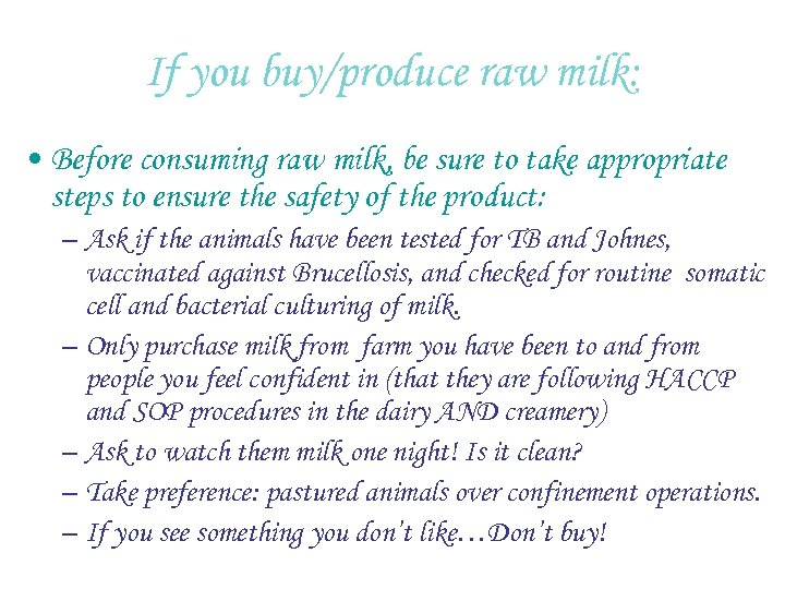 If you buy/produce raw milk: • Before consuming raw milk, be sure to take