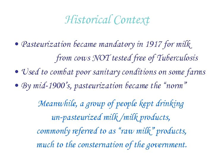 Historical Context • Pasteurization became mandatory in 1917 for milk from cows NOT tested