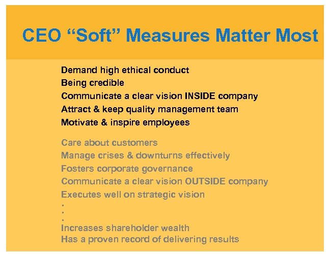 """CEO """"Soft"""" Measures Matter Most Demand high ethical conduct Being credible Communicate a clear"""