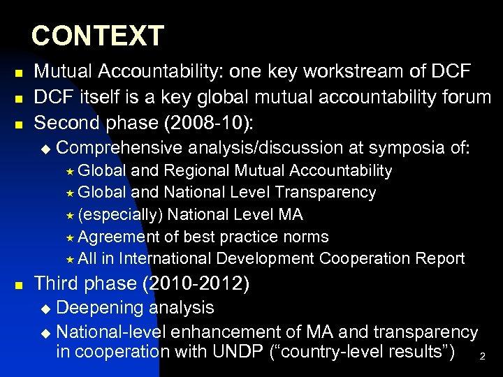 CONTEXT n n n Mutual Accountability: one key workstream of DCF itself is a