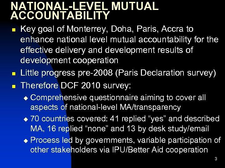 NATIONAL-LEVEL MUTUAL ACCOUNTABILITY n n n Key goal of Monterrey, Doha, Paris, Accra to