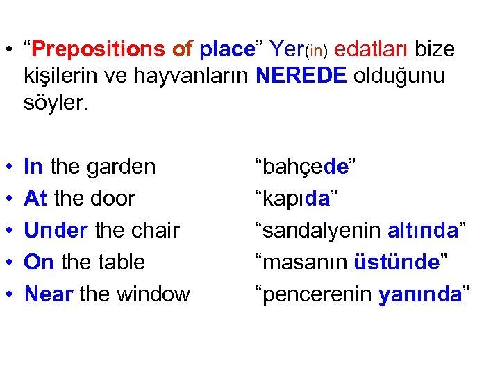 """• """"Prepositions of place"""" Yer(in) edatları bize kişilerin ve hayvanların NEREDE olduğunu söyler."""