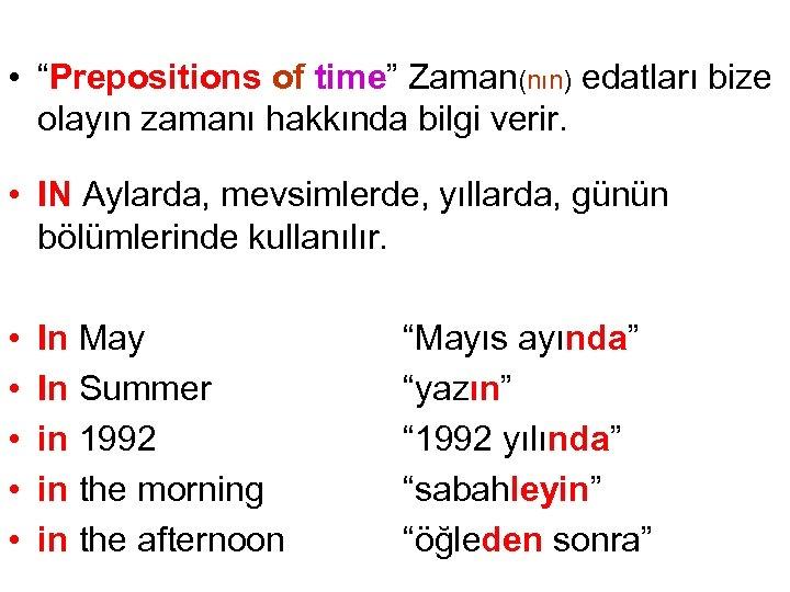 """• """"Prepositions of time"""" Zaman(nın) edatları bize olayın zamanı hakkında bilgi verir. •"""