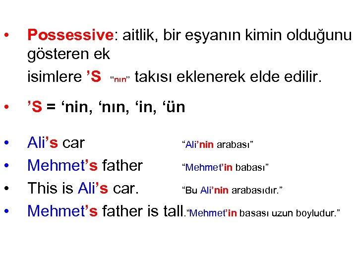 """• Possessive: aitlik, bir eşyanın kimin olduğunu gösteren ek isimlere 'S """"nın"""" takısı"""