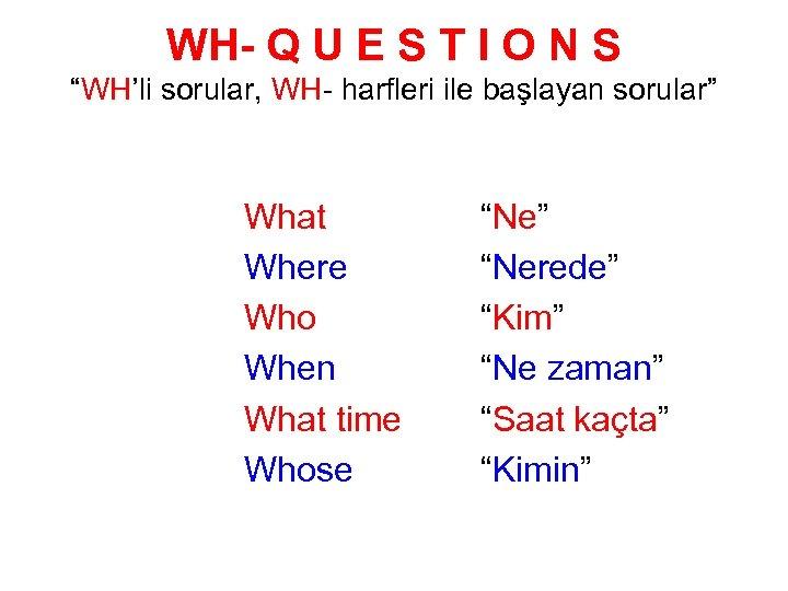 "WH- Q U E S T I O N S ""WH'li sorular, WH- harfleri"