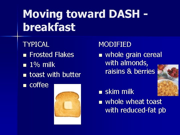 Moving toward DASH breakfast TYPICAL n Frosted Flakes n 1% milk n toast with