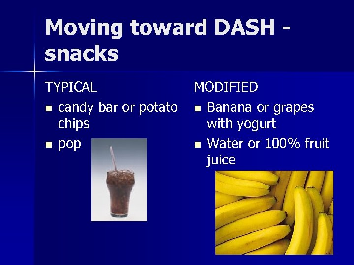 Moving toward DASH snacks TYPICAL n candy bar or potato chips n pop MODIFIED