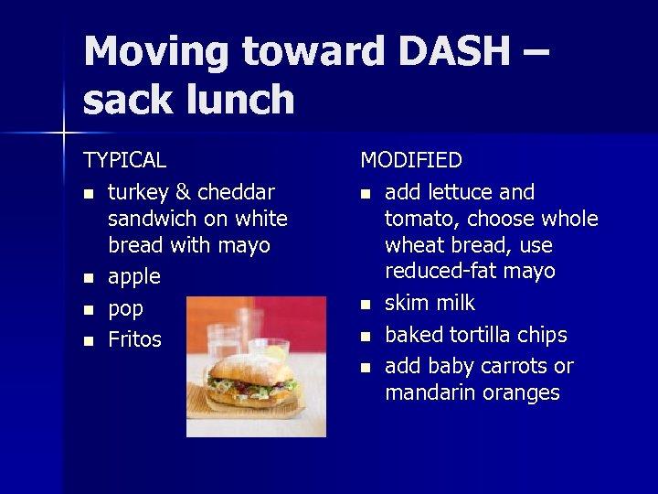 Moving toward DASH – sack lunch TYPICAL n turkey & cheddar sandwich on white