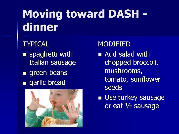 Moving toward DASH dinner TYPICAL n spaghetti with Italian sausage n green beans n