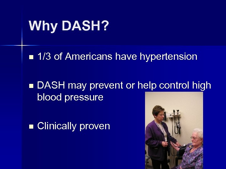 Why DASH? n 1/3 of Americans have hypertension n DASH may prevent or help