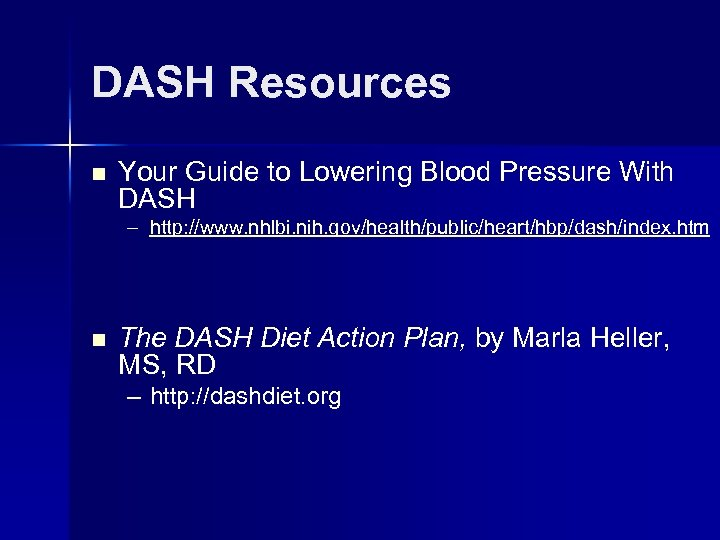 DASH Resources n Your Guide to Lowering Blood Pressure With DASH – http: //www.