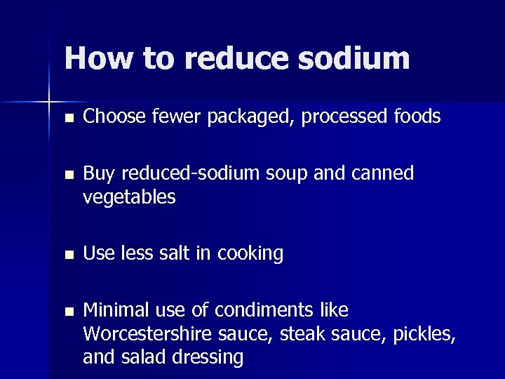 How to reduce sodium n Choose fewer packaged, processed foods n Buy reduced-sodium soup