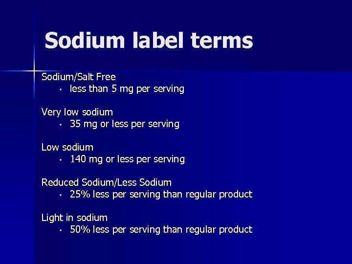 Sodium label terms Sodium/Salt Free • less than 5 mg per serving Very low