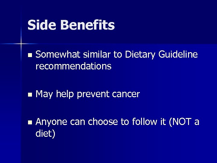 Side Benefits n Somewhat similar to Dietary Guideline recommendations n May help prevent cancer