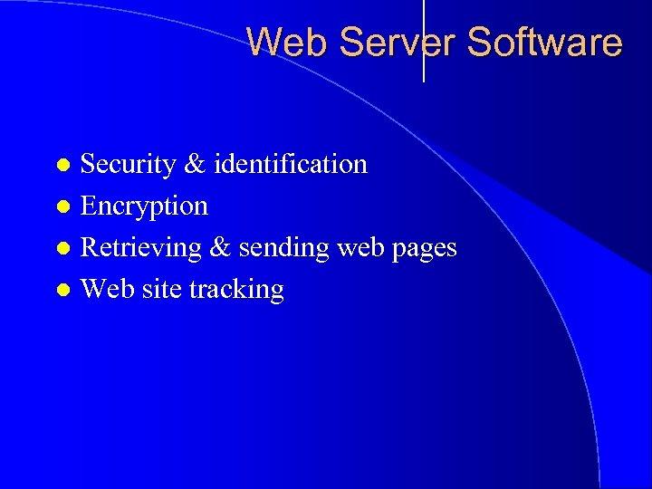 Web Server Software Security & identification l Encryption l Retrieving & sending web pages