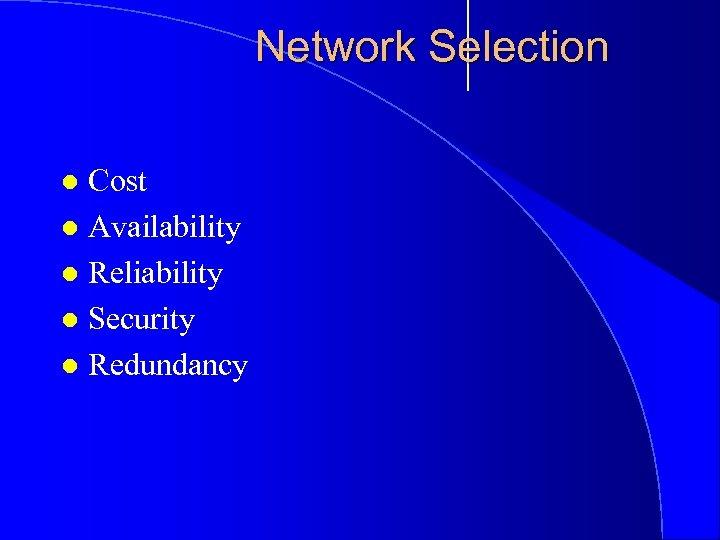 Network Selection Cost l Availability l Reliability l Security l Redundancy l