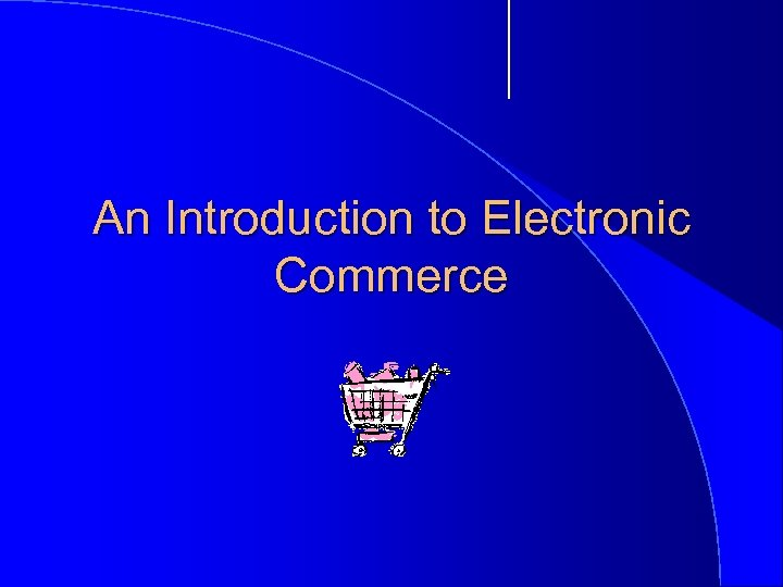 An Introduction to Electronic Commerce