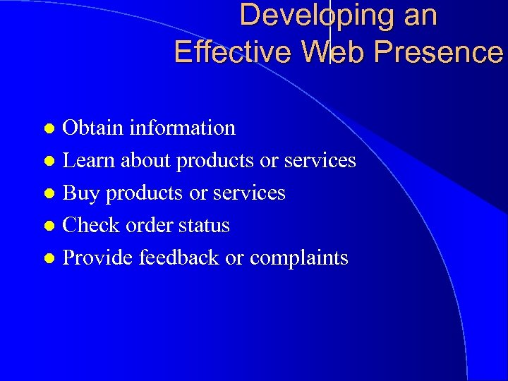 Developing an Effective Web Presence Obtain information l Learn about products or services l