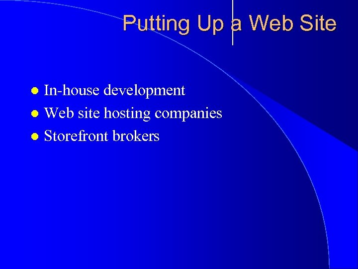 Putting Up a Web Site In-house development l Web site hosting companies l Storefront