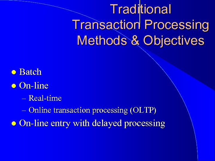 Traditional Transaction Processing Methods & Objectives Batch l On-line l – Real-time – Online