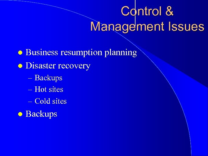 Control & Management Issues Business resumption planning l Disaster recovery l – Backups –