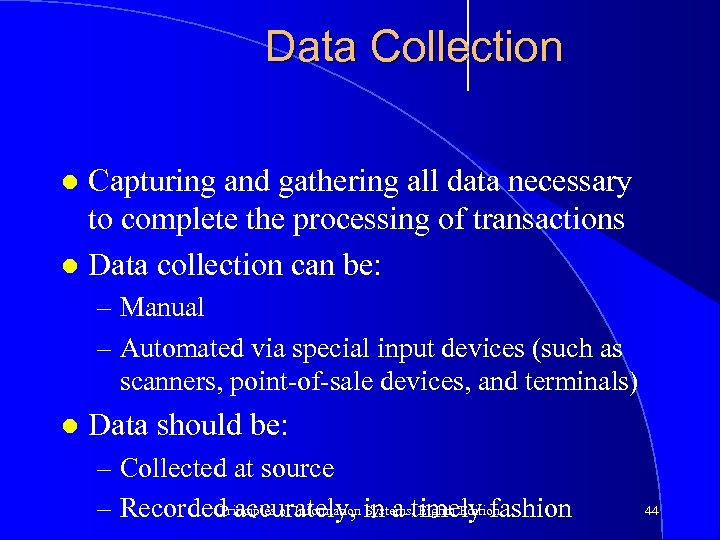 Data Collection Capturing and gathering all data necessary to complete the processing of transactions